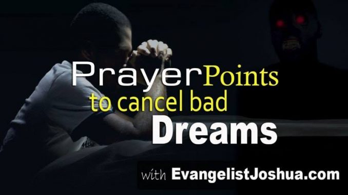 Deliverance Prayers To Cancel Evil Dreams - Evangelist Joshua