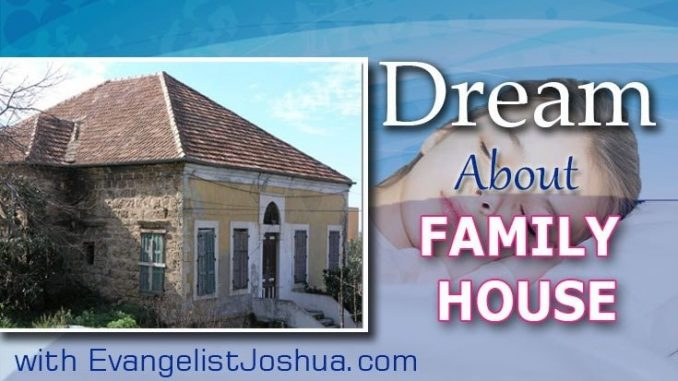SPIRITUAL MEANING OF FAMILY HOUSE IN THE DREAM