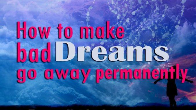 HOW TO MAKE BAD DREAMS GO AWAY PERMANENTLY - EvangelistJoshua com