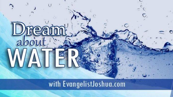 SPIRITUAL MEANING OF WATER DREAM - EvangelistJoshua com