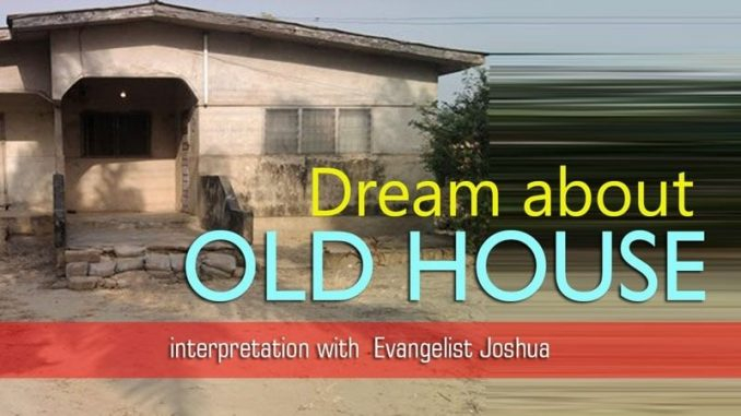 SPIRITUAL MEANING OF OLD HOUSE DREAM - EvangelistJoshua com